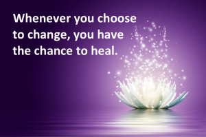 Whenever you choose to change, you have the chance to heal.